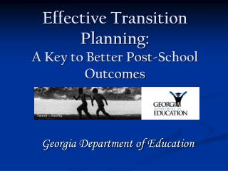 Effective Transition Planning:   A Key to Better Post-School Outcomes
