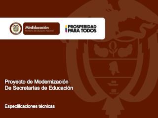 Proyecto de Modernización  De Secretarías de Educación Especificaciones técnicas