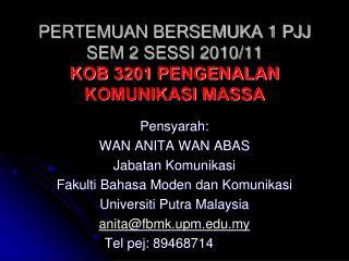 PERTEMUAN BERSEMUKA 1 PJJ SEM 2 SESSI 2010/11 KOB 3201 PENGENALAN KOMUNIKASI MASSA