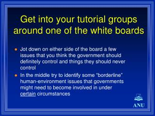 Get into your tutorial groups around one of the white boards