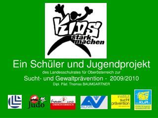 Ein Sch ler und Jugendprojekt des Landesschulrates f r Ober sterreich zur Sucht- und Gewaltpr vention -  2009