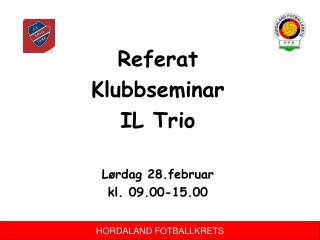 Referat Klubbseminar  IL Trio Lørdag 28.februar  kl. 09.00-15.00