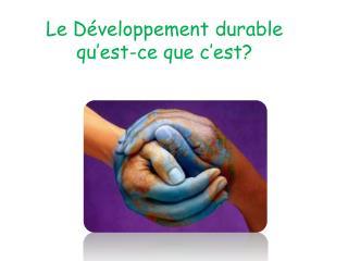 Le Développement durable qu'est-ce que c'est?