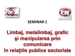 SEMINAR 1 Limbaj, metalimbaj, grafic şi manipularea prin comunicare