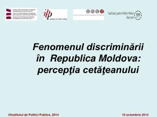 Fenomenul discriminării în  Republica Moldova: percepţia cetăţeanului