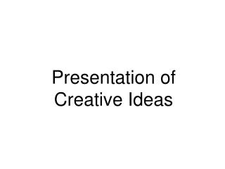 Presentation of Creative Ideas