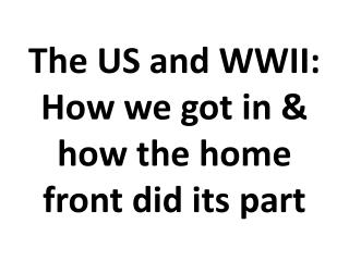 The US and WWII: How we got in & how the home front did its part