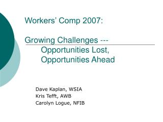 Workers' Comp 2007: Growing Challenges ---  	Opportunities Lost, 	Opportunities Ahead