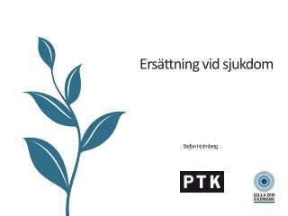 Ersättning vid sjukdom Stefan Holmberg