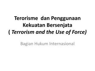 Terorisme  dan Penggunaan Kekuatan Bersenjata (  Terrorism and the Use of Force)