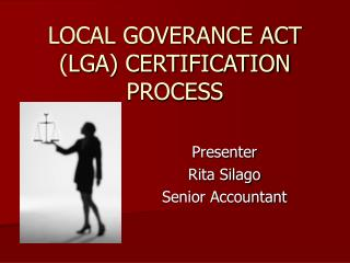 LOCAL GOVERANCE ACT (LGA) CERTIFICATION PROCESS
