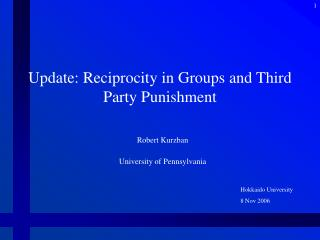 Update: Reciprocity in Groups and Third Party Punishment