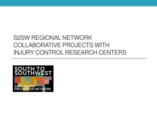 S2sw Regional Network  Collaborative  projects with injury Control Research Centers