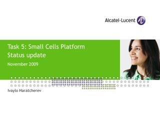 Task 5: Small Cells Platform Status update  November 2009