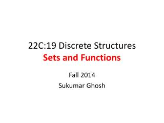 22C:19 Discrete Structures Sets and Functions