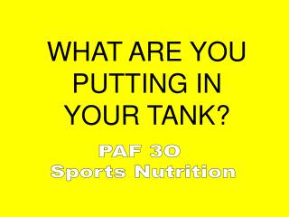 WHAT ARE YOU PUTTING IN YOUR TANK?