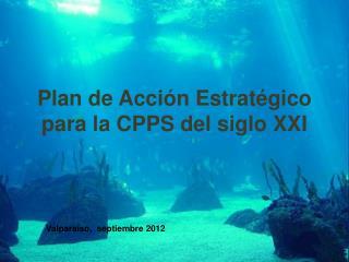 Plan de Acción Estratégico para la CPPS del siglo XXI
