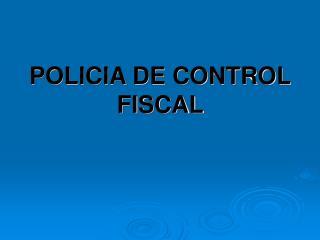 POLICIA DE CONTROL FISCAL