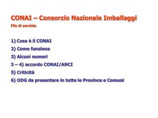 CONAI � Consorzio Nazionale Imballaggi File di servizio Cosa � il CONAI 2) Come funziona