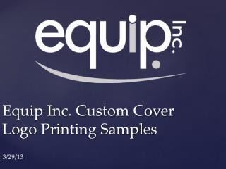 Equip Inc. Custom Cover Logo Printing Samples