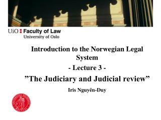 "Introduction to the Norwegian Legal System - Lecture 3 - ""The Judiciary and Judicial review"""