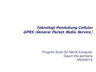 Teknologi Pendukung Cellular GPRS  ( G eneral  P acket  R adio  S ervice )