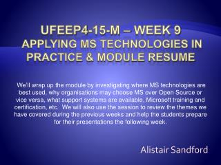 UFEEP4-15-M – Week 9   Applying MS Technologies in Practice & Module Resume