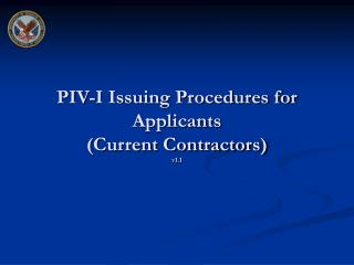 PIV-I Issuing Procedures for Applicants (Current Contractors) v1.1