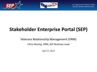 Stakeholder Enterprise Portal (SEP) Veterans Relationship Management (VRM)