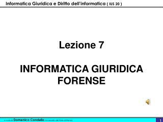Lezione 7 INFORMATICA GIURIDICA FORENSE