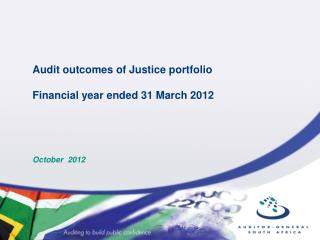 Audit outcomes of Justice portfolio Financial year ended 31 March 2012 October  2012