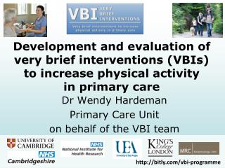 Dr Wendy Hardeman Primary Care Unit on behalf of the VBI team