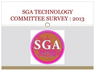 SGA TECHNOLOGY COMMITTEE SURVEY : 2013