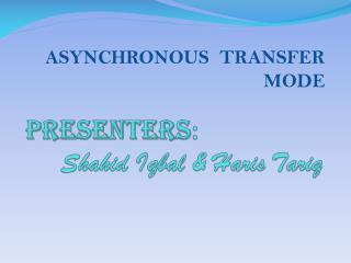 Presenters :  Shahid Iqbal  &  Haris  Tariq