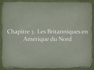 Chapitre  3- Les  Britanniques  en Am érique du  Nord