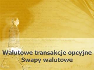 Walutowe transakcje opcyjne Swapy walutowe