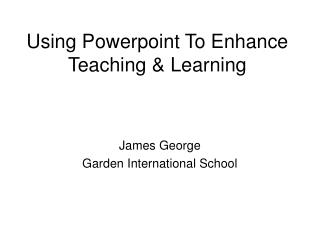 Using Powerpoint To Enhance Teaching & Learning