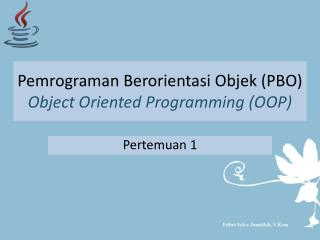 Pemrograman Berorientasi Objek  (PBO) Object Oriented Programming (OOP)