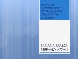 CORSO DI METODOLOGIE E DETERMINAZIONI QUANTITATIVE  D'AZIENDA TATIANA MAZZA STEFANO AZZALI