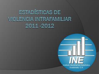 Estadísticas de Violencia Intrafamiliar 2011 -2012