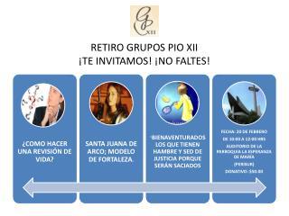 RETIRO GRUPOS PIO XII ¡TE INVITAMOS! ¡NO FALTES!
