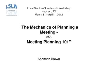 Local Sections' Leadership Workshop Houston, TX March 31 – April 1, 2012