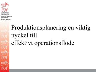 Produktionsplanering en viktig  nyckel till  effektivt operationsfl�de