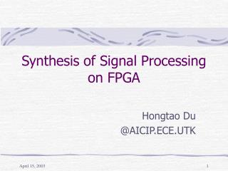 Synthesis of Signal Processing on FPGA