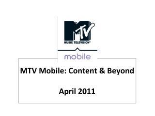 MTV Mobile: Content  Beyond  April 2011