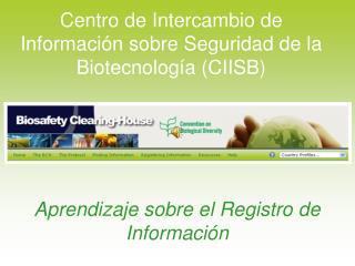 Centro de Intercambio de Información sobre Seguridad de la Biotecnología (CIISB)