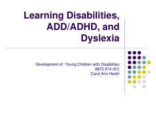 Learning Disabilities, ADD/ADHD, and Dyslexia