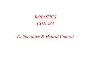 ROBOTICS  COE 584 Deliberative & Hybrid Control