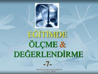 EĞİTİMDE ÖLÇME & DEĞERLENDİRME -7-