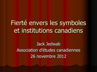 Fierté envers  les  symboles  et institutions  canadiens